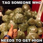 Tag someone who needs to get high