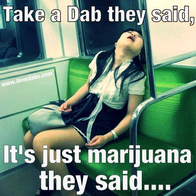 take a dab they said only cannabis meme