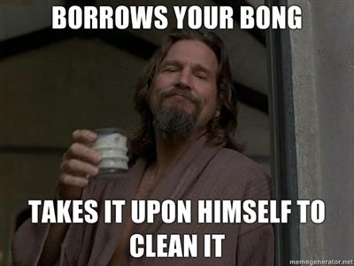 The Dude Cleans Your Bong