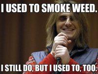 I used to smoke weed