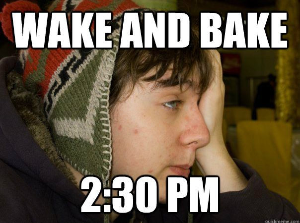 The afternoon wake and bake