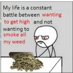 life constant battle smoke weed