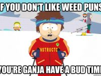 weed puns bad time ski instructor